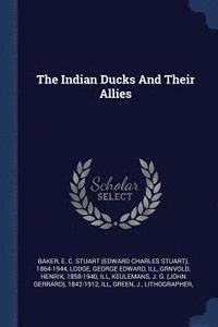 The Indian Ducks and Their Allies (häftad)
