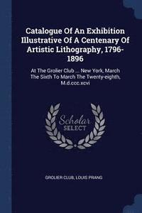Catalogue of an Exhibition Illustrative of a Centenary of Artistic Lithography, 1796-1896 (häftad)