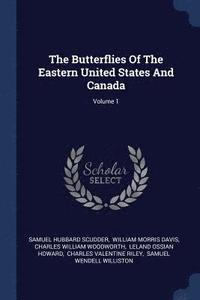 The Butterflies of the Eastern United States and Canada; Volume 1 (häftad)