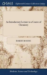 An Introductory Lecture to a Course of Chemistry (inbunden)