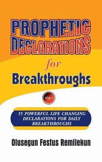 Prophetic Declarations for Breakthroughs 35 Powerful Life Changing
