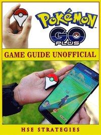 Pokemon Go Plus Game Guide Unofficial av Hse Strategies (E-bok)