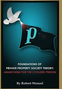 Foundations of Private Property Society Theory (inbunden)