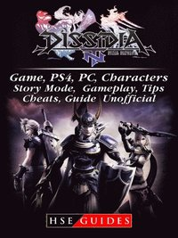 Dissidia Final Fantasy NT Game, PS4, PC, Characters, Story Mode, Gameplay,  Tips, Cheats, Guide Unofficial av Hse Guides (E-bok)