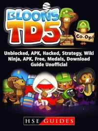 Bloons TD 5 Unblocked, APK, Hacked, Strategy, Wiki, Ninja, APK, Free,  Medals, Download, Guide Unofficial av Hse Guides (E-bok)