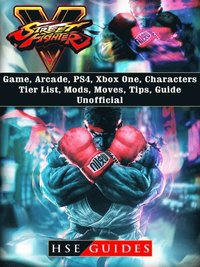 Street Fighter 5 Game, Arcade, PS4, Xbox One, Characters, Tier List, Mods,  Moves, Tips, Guide Unofficial av Hse Guides (E-bok)