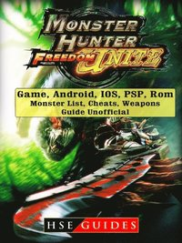 Monster Hunter Freedom Unite Game, Android, IOS, PSP, Rom, Monster List,  Cheats, Weapons, Guide Unofficial av Hse Guides (E-bok)
