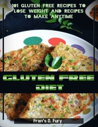 Gluten Free Diet: 101 Gluten Free Recipes to Lose Weight and Recipes to  Make Anytime av Fran'S D Fury (E-bok)