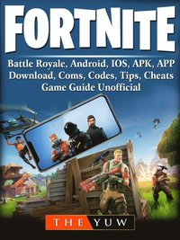 Fortnite Mobile, Battle Royale, Android, IOS, APK, APP, Download, Coms,  Codes, Tips, Cheats, Game Guide Unofficial av The Yuw (E-bok)