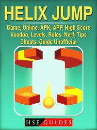 Helix Jump Game, Online, APK, APP, High Score, Voodoo, Levels, Rules, Nerf,  Tips, Cheats, Guide Unofficial av Hse Guides (E-bok)