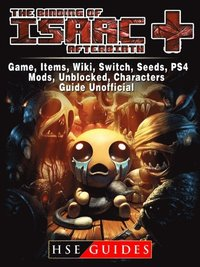 Binding of Isaac Afterbirth Plus Game, Items, Wiki, Switch, Seeds, PS4,  Mods, Unblocked, Characters, Guide Unofficial av Hse Guides (E-bok)