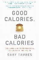 Good Calories, Bad Calories: Fats, Carbs, and the Controversial Science of Diet and Health (häftad)