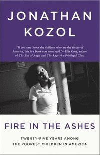 Fire in the Ashes: Twenty-Five Years Among the Poorest Children in America (häftad)