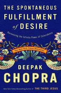 The Spontaneous Fulfillment of Desire: Harnessing the Infinite Power of Coincidence (häftad)
