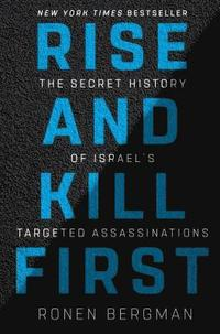Rise and Kill First: The Secret History of Israel's Targeted Assassinations (inbunden)