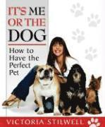 It's Me or the Dog: How to Have the Perfect Pet (häftad)