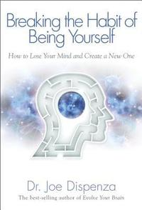 Breaking the Habit of Being Yourself: How to Lose Your Mind and Create a New One (häftad)