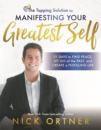 The Tapping Solution for Manifesting Your Greatest Self (inbunden)