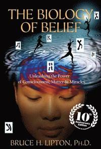 The Biology of Belief: Unleashing the Power of Consciousness, Matter & Miracles (häftad)