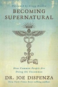 Becoming Supernatural: How Common People Are Doing the Uncommon (häftad)
