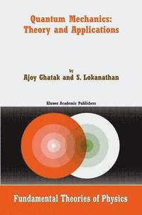 Quantum Mechanics: Theory and Applications av Ajoy Ghatak, S Lokanathan  (Bok)