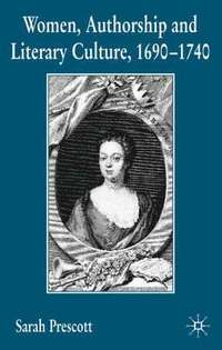 Women, Authorship and Literary Culture 1690 - 1740 (inbunden)