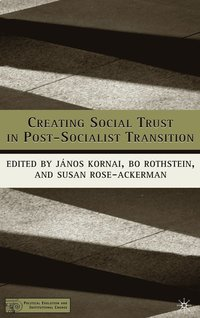 Creating Social Trust in Post-Socialist Transition (inbunden)