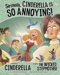 Seriously, Cinderella Is So Annoying!: The Story of Cinderella as Told by the Wicked Stepmother (inbunden)