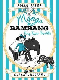 Mango &; Bambang: Tiny Tapir Trouble (Book Three) (inbunden)