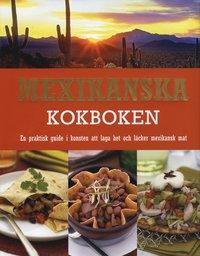 Skopia.it Mexikanska kokboken : en praktisk guide i konsten att laga het och läcker mexikansk mat Image