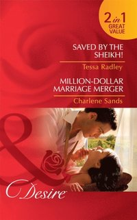 Saved by the Sheikh! / Million-Dollar Marriage Merger: Saved by the Sheikh! / Million-Dollar Marriage Merger (Mills & Boon Desire) (e-bok)