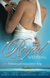 Royal Wedding: The Storm Within / The Reluctant Queen / The Ordinary King / The Prince's Forbidden Love (e-bok)