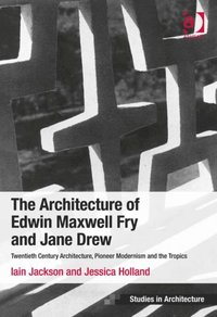 Architecture of Edwin Maxwell Fry and Jane Drew (e-bok)