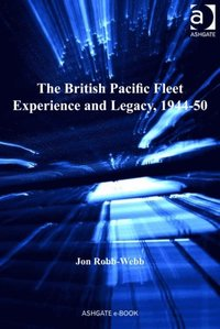 British Pacific Fleet Experience and Legacy, 1944-50 (e-bok)
