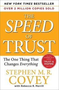 The Speed of Trust: The One Thing That Changes Everything (häftad)