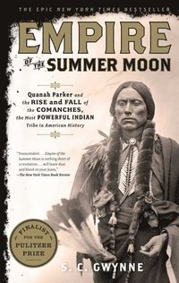 Empire of the Summer Moon: Quanah Parker and the Rise and Fall of the Comanches, the Most Powerful Indian Tribe in American History (häftad)