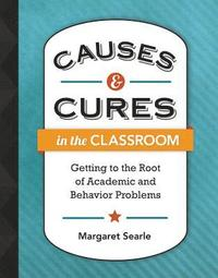 Causes &; Cures in the Classroom (häftad)