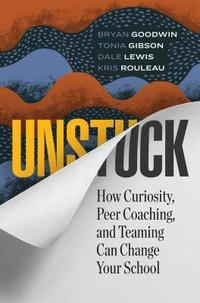 Unstuck: How Curiosity, Peer Coaching, and Teaming Can Change Your School (häftad)