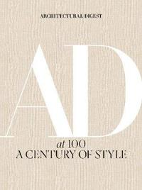 Architectural Digest at 100: A Century of Style (inbunden)