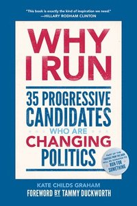 Why I Run: 35 Progressive Candidates Who Are Changing Politics (inbunden)