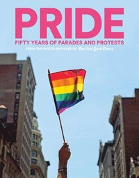 PRIDE: Fifty Years of Parades and Protests from the Photo Archives of the New York Times (inbunden)