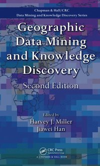 Geographic Data Mining and Knowledge Discovery, Second Edition (e-bok)