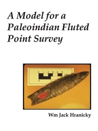 A Model for a Paleoindian Fluted Point Survey (häftad)