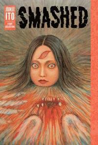 Smashed: Junji Ito Story Collection (inbunden)