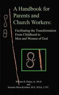 A Handbook For Parents And Church Workers: Facilitating The Transformation From Childhood To Men And Women Of God (häftad)