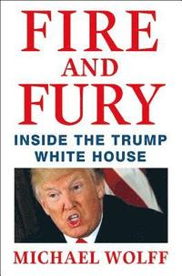 Fire and Fury: Inside the Trump White House (inbunden)