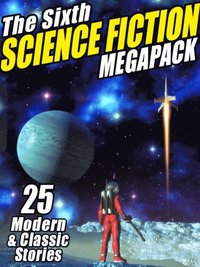 Sixth Science Fiction MEGAPACK(R) (e-bok)