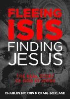 Fleeing Isis, Finding Jesus: The Real Story of God at Work (inbunden)