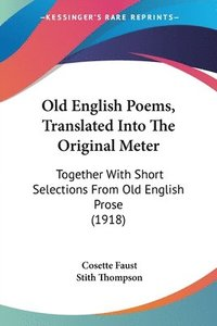 Old English Poems, Translated Into the Original Meter: Together with Short  Selections from Old English Prose (1918) av Cosette Faust, Stith Thompson
