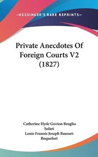Private Anecdotes Of Foreign Courts V2 (1827) (inbunden)